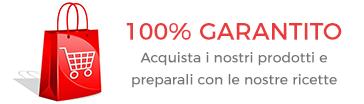 100% Garantito, acquista i nostri prodotti e preparali con le nostre ricette!